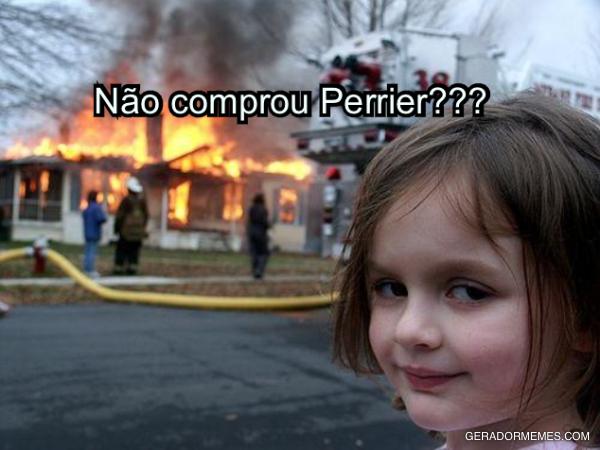 Não comprou Perrier????