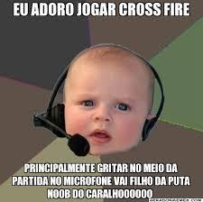 Eu Adoro jogar cross fire pRINCIPALMENTE GRITAR NO MEIO