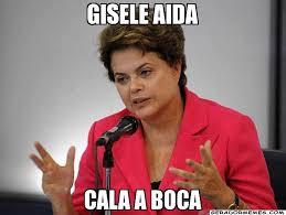 Gisele aida cala a boca – Dilma Rousseff